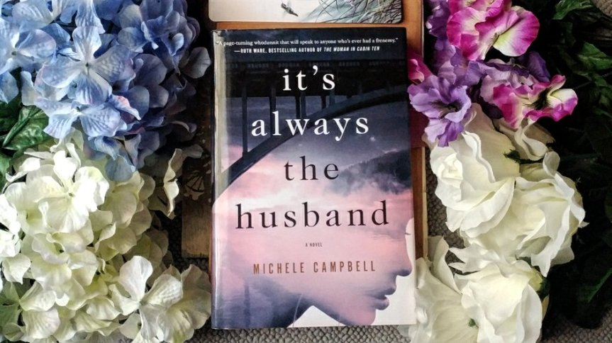 Book Review: It's Always the Husband by Michele Campbell #Review @adventurenlit @MCampbellBooks @StMartinsPress #itsalwaysthehusband