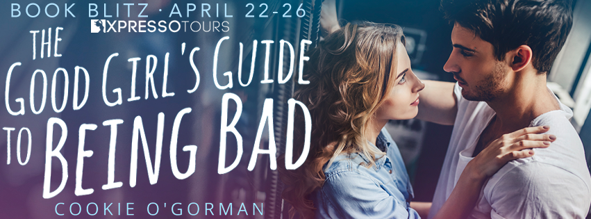 Book Blitz: The Good Girl's Guide to Being Bad by Cookie O'Gorman